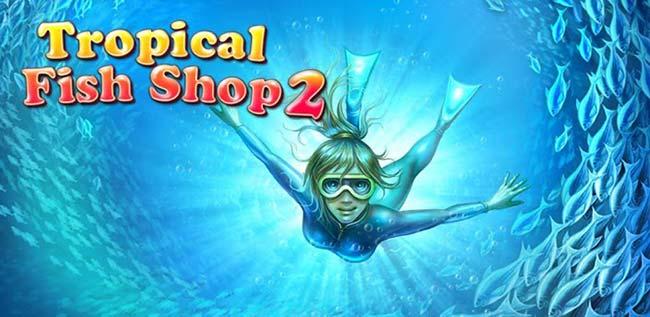 دانلود بازی کامپیوتر Tropical Fish Shop 2